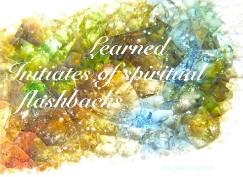 Learned Initiates of Spiritual Flashbacks